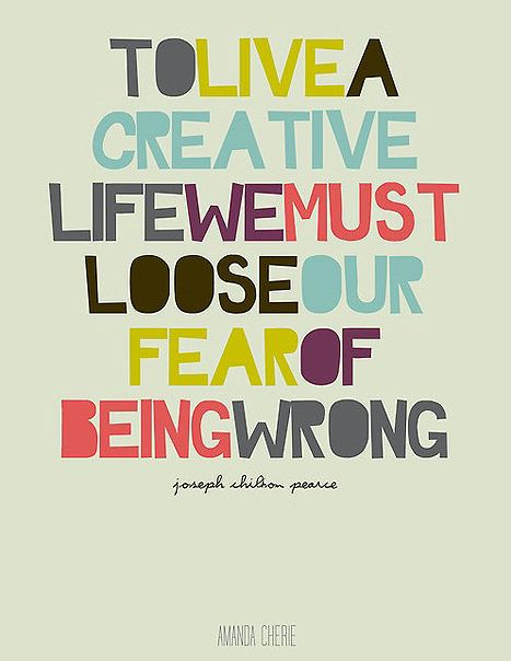 """To live a creative life we must lose the fear of being wrong."" Joseph Chilton Pearce (graphic by Amanda Cherie)"