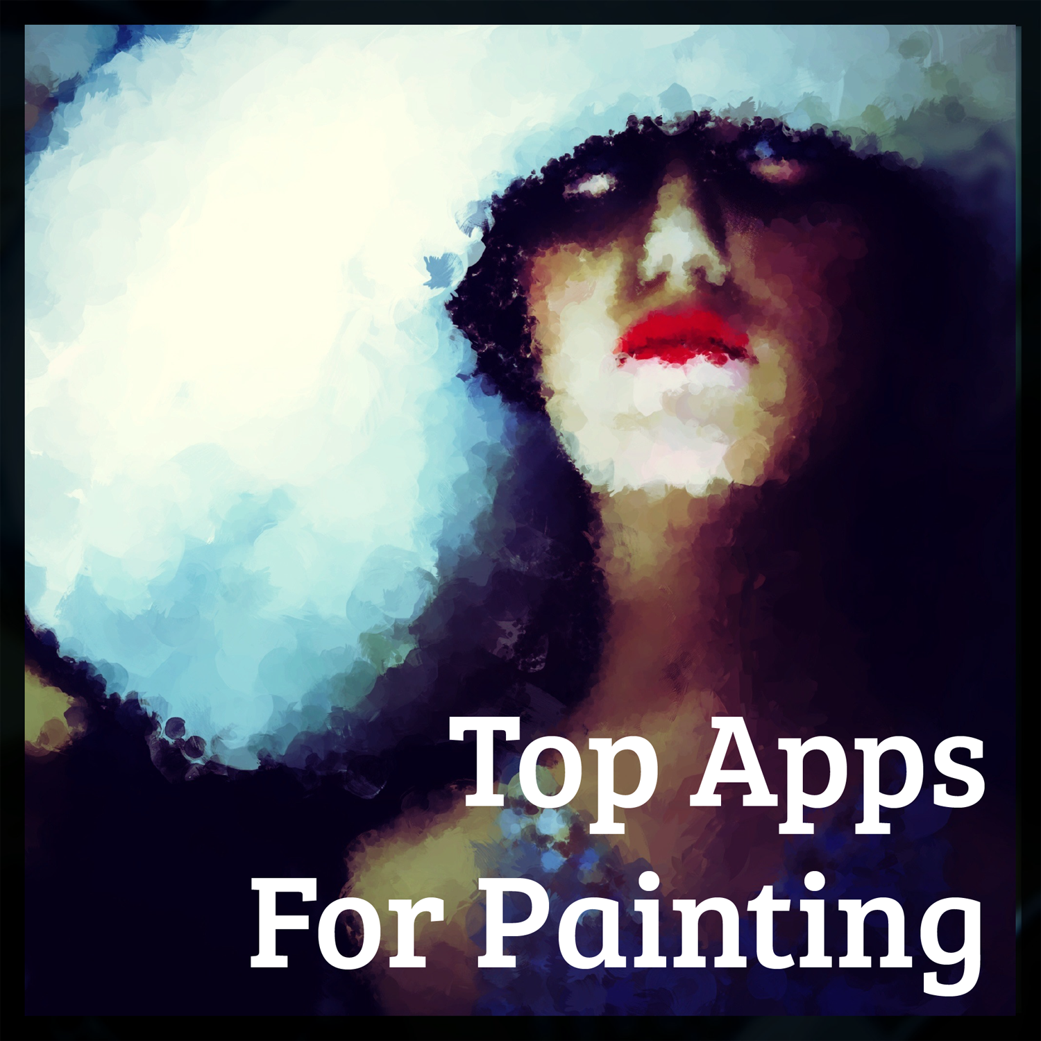 Top Art Apps for Sketching, Painting and Applying Painterly Effects