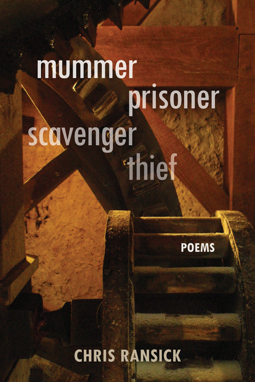 Available from Conundrum Press/Bower House Books  6x9 · 90pages   ISBN 9781942280637   $17.00 · Paperback    mummer prisoner scavenger thief   is the newest collection from Denver Poet Laureate and award-winning author Chris Ransick. It begins in the realm of the mummer whose masked performance conceals the self and transforms language to better evoke what is too risky to speak overtly. Ransick's poems ply this tension between knowing and speaking in cadence and imagery that simultaneously disorients readers and beckons them forward.