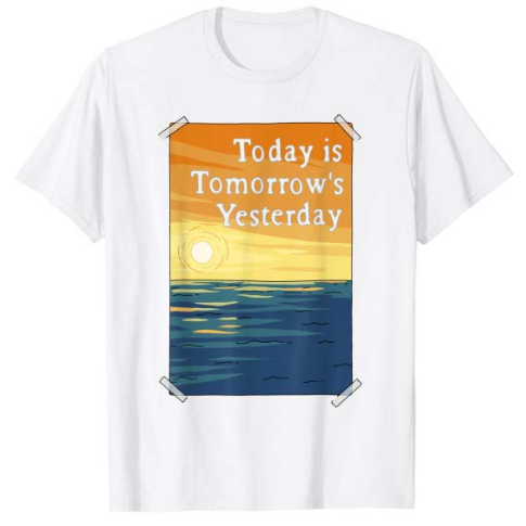 Today is Tomorrow's Yesterday.PNG