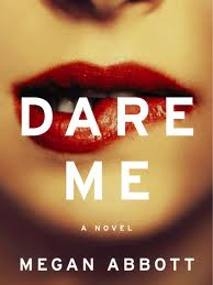 Dare Me by Megan Abbott.jpeg