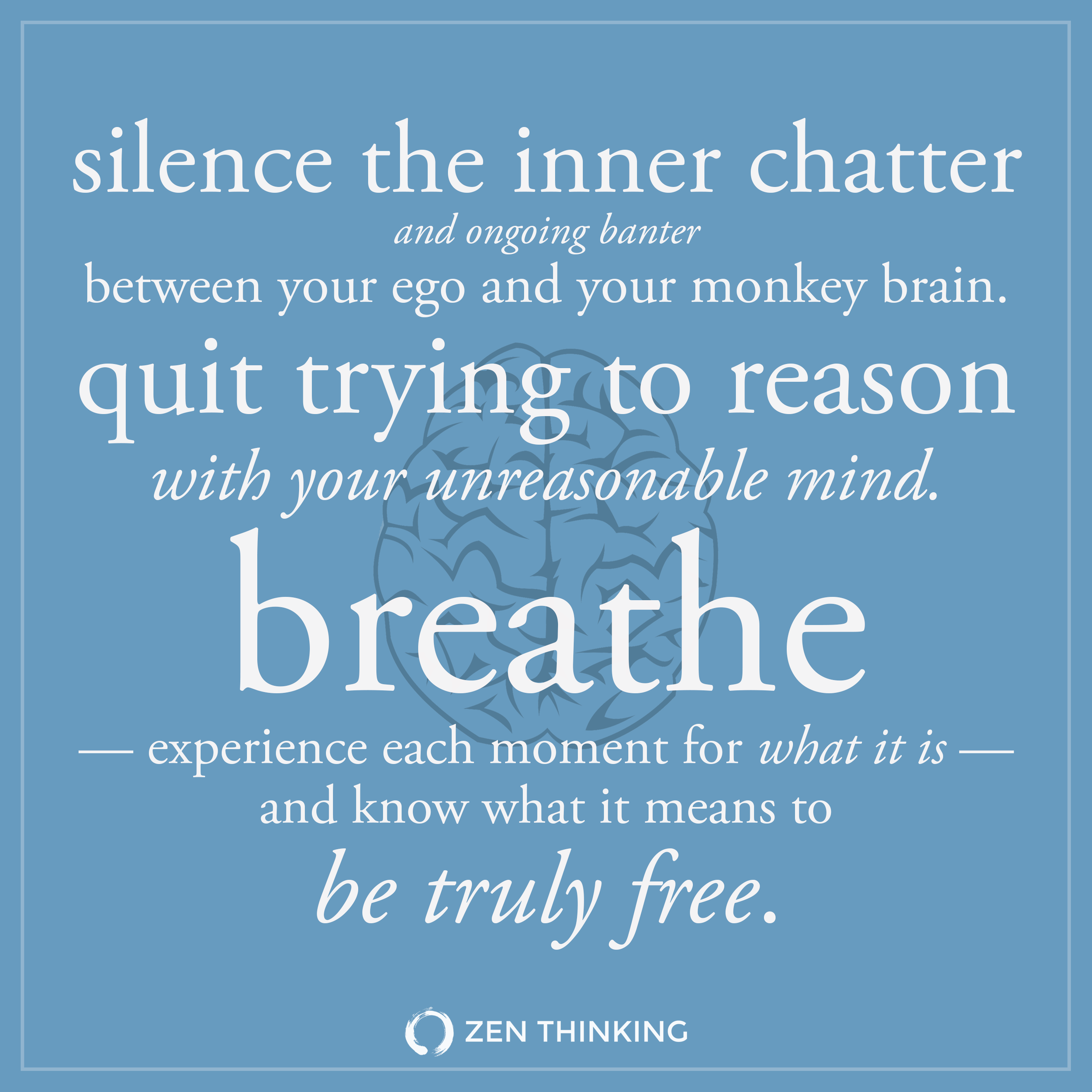 silence the inner chatter and ongoing banter between your ego and your monkey brain - Zen Thinking - Brian Thompson