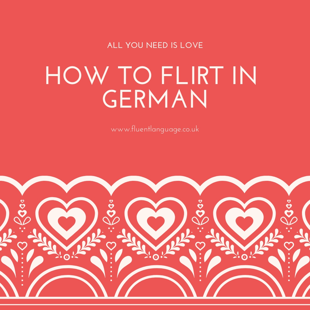How to Flirt in German (Plus: A bit of German Romance) by Fluent