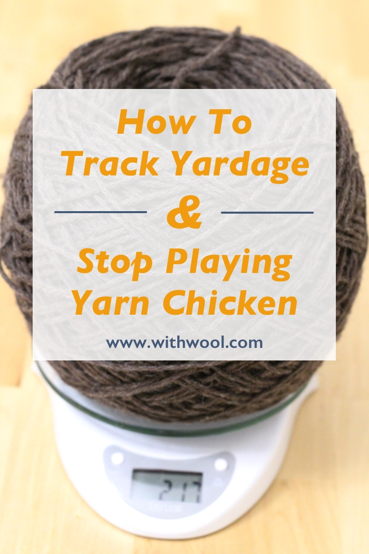 How to Measure Yardage and Stop Playing Yarn Chicken | withwool.com
