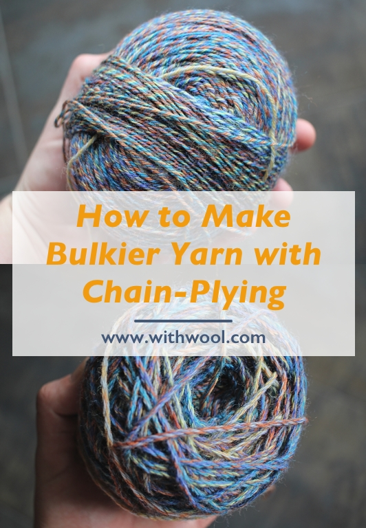 Yarn thinner than you like? Learn how to chain-ply commercial yarn into the thicker, bulkier yarn you want!  #spinning #knitting | withwool.com