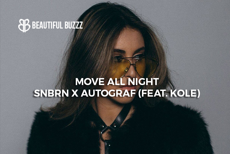 snbrn x autograf ft kole - move all night.jpg