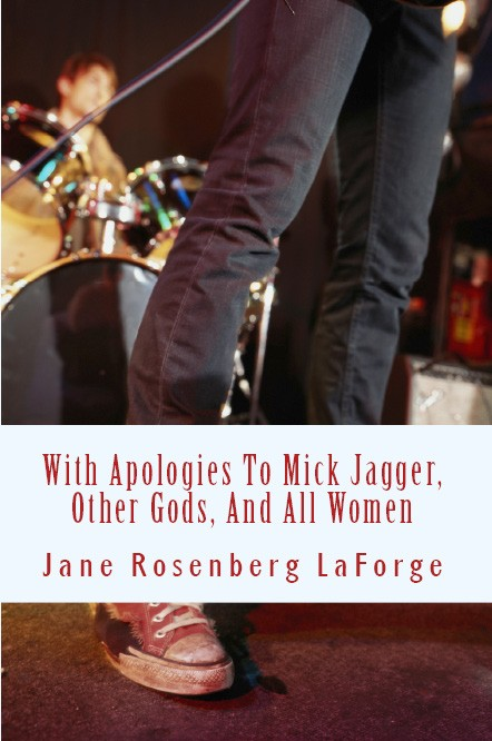 """Jane Rosenberg LaForge's new full-length collection of poetry, """"With Apologies to Mick Jagger, Other Gods, and All Women,"""" published by The Aldrich Press, is available at Amazon."""