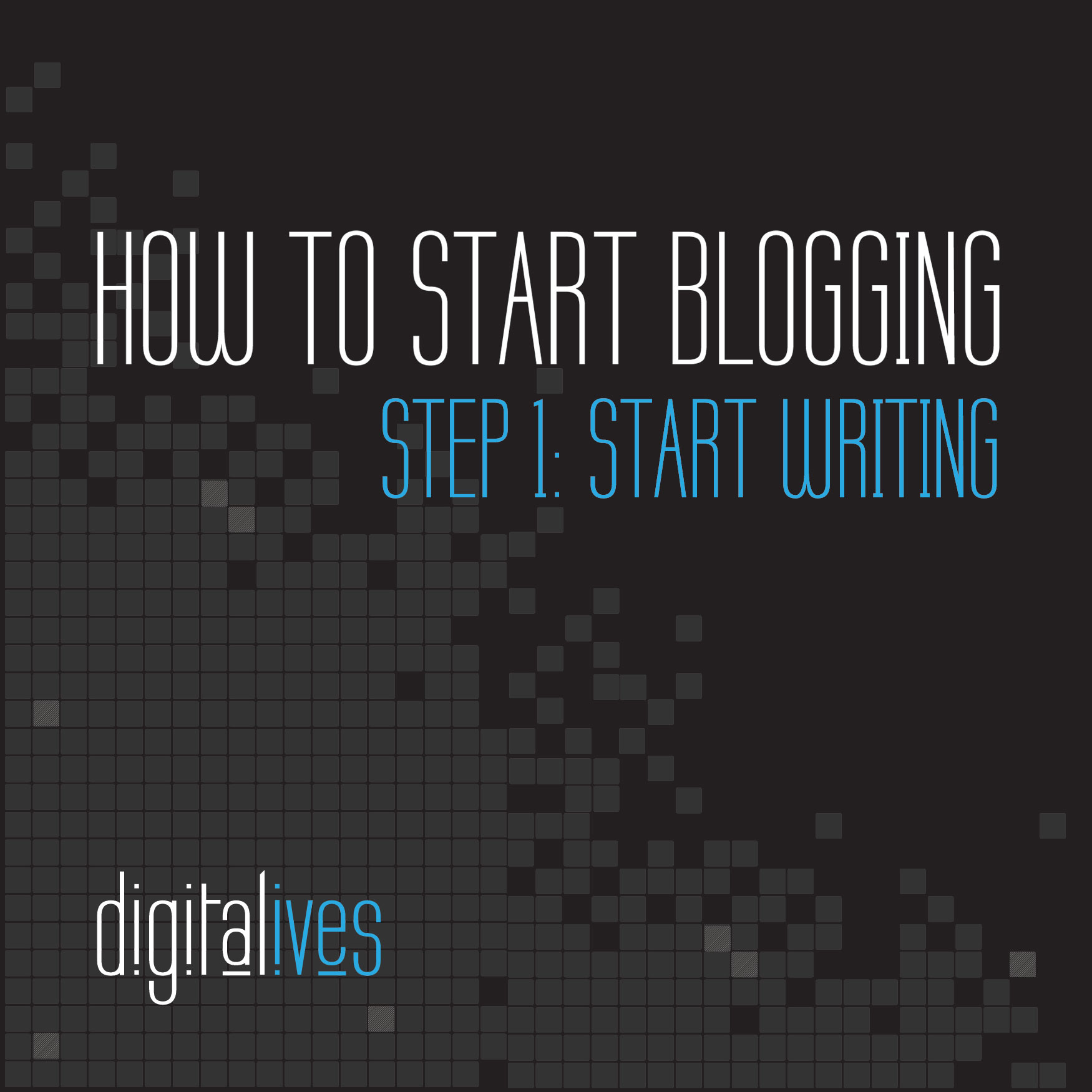 How To Start Blogging:   Step1: Start Writing