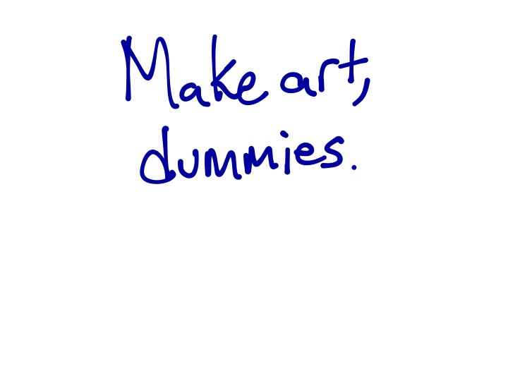 170421 Make Art, Dummies Presentation.001.jpeg