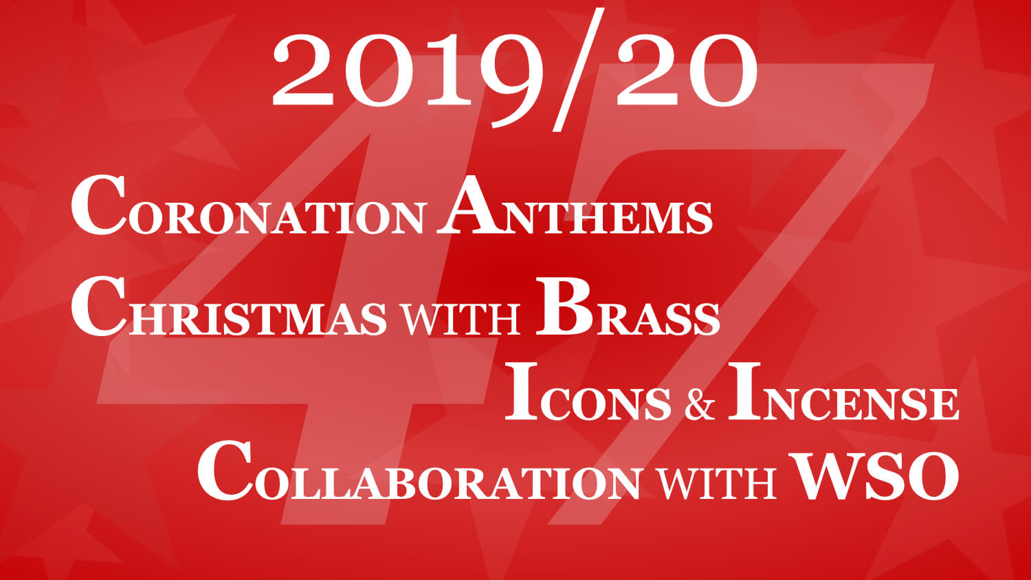 2019/20 list of Concerts: Coronation Anthems, Christmas with Brass, Icons & Incense, and Collaboration with the Winnipeg Symphony Orchestra