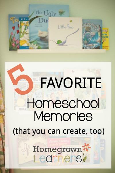 5 Favorite Homeschool Memories (that you can create, too)