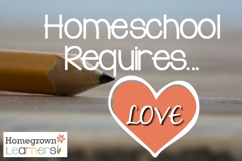 Homeschool Requires Love: Part 2 in the straight talk series about homeschooling at Homegrown Learners