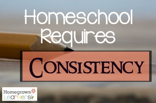 Homeschool Requires Consistency