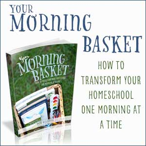 Your Morning Basket: A Guide to How to Do Morning Time in Your Homeschool