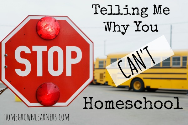 Stop Telling Me Why You Can't Homeschool