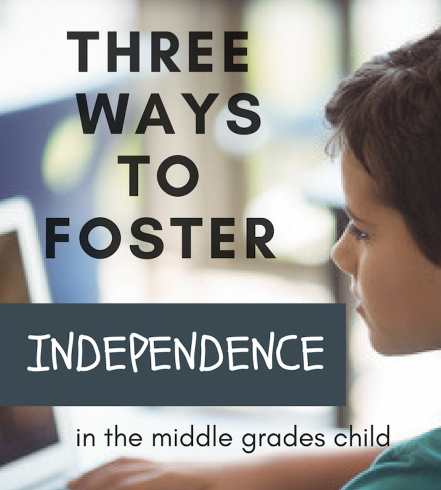 Three Way to Foster Independence in the Middle Grades Child