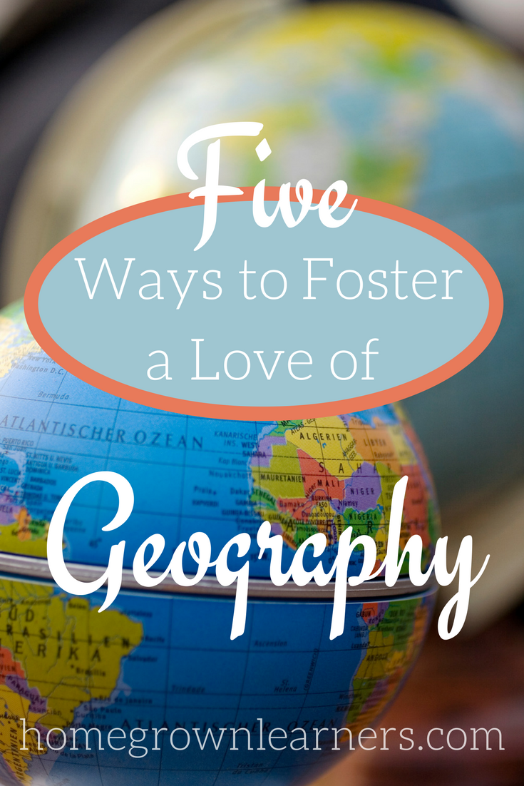 Five Ways to Foster a Love Of Geography