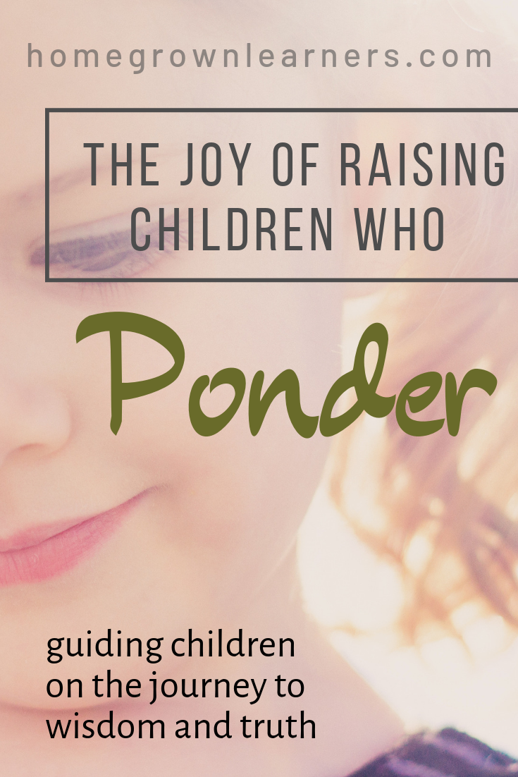 The Joy of Raising Children Who Ponder #homeschool #bravelove