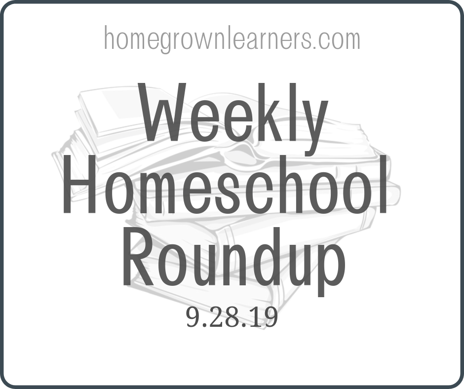 Weekly #Homeschool Roundup - 9/28/19
