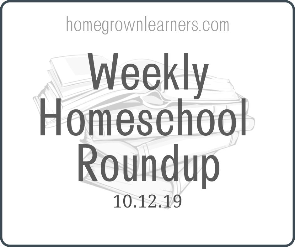 Weekly #Homeschool Roundup: 10/12/19