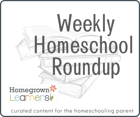 Weekly #Homeschool Roundup at Homegrown Learners