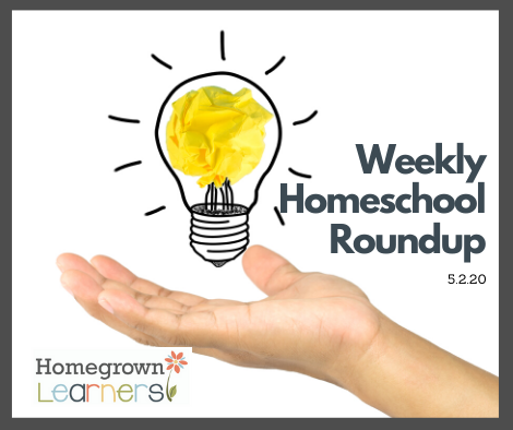 Weekly Homeschool Roundup - 5/2/20