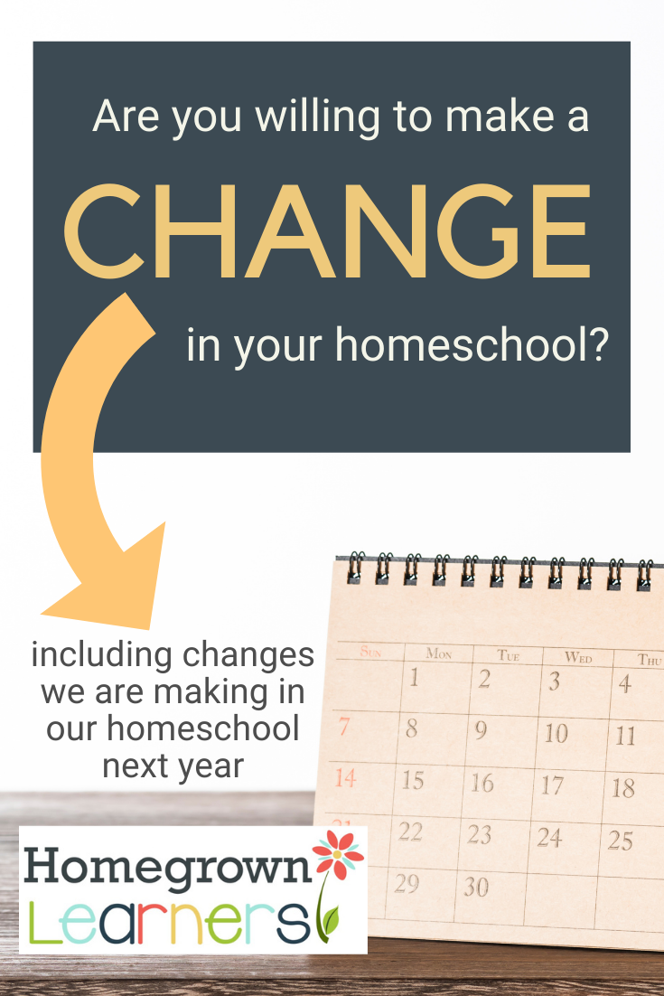 Are You Willing to Make a Change in Your #Homeschool (including changes we are making in our homeschool next year)