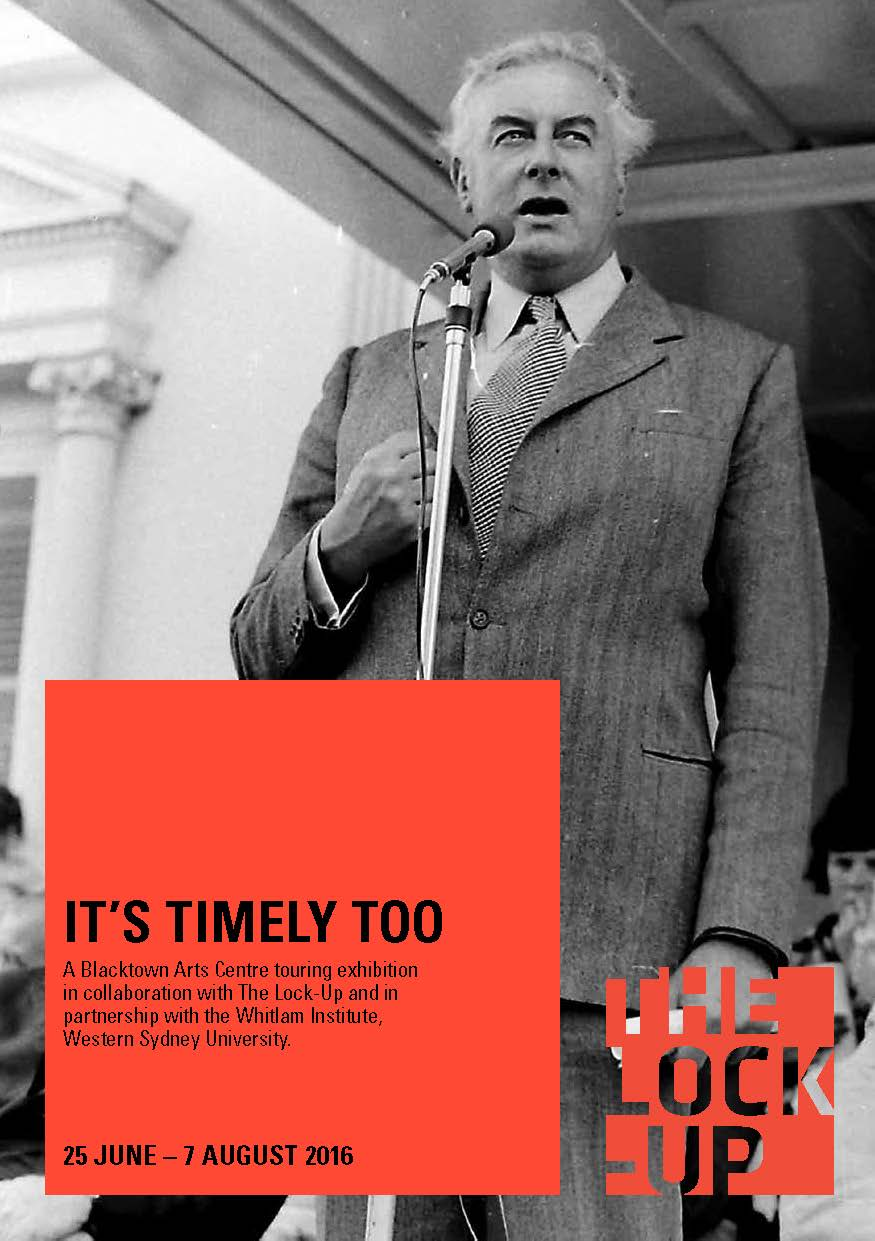 - The Lock-Up in partnership with Blacktown Arts Centre and the Whitlam Institute, Western Sydney University presents IT'S TIMELY TOO, an exhibition of new artworks framed by the two iconic speeches Gough Whitlam delivered in Blacktown in 1972 and 1974. Read it here.