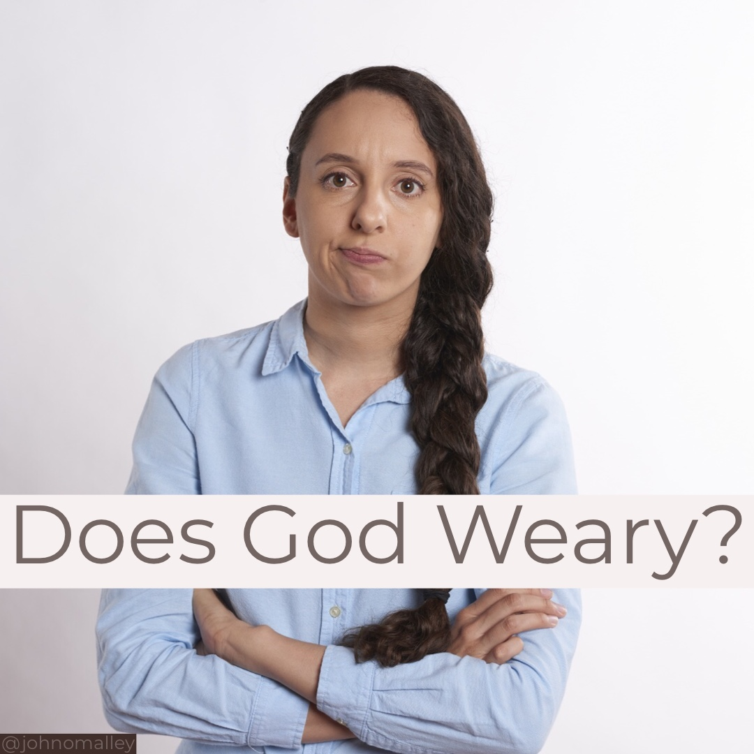 Does God weary?