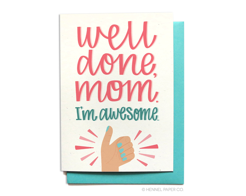 Well done mom I'm awesome - mothers day card - hennel paper co.