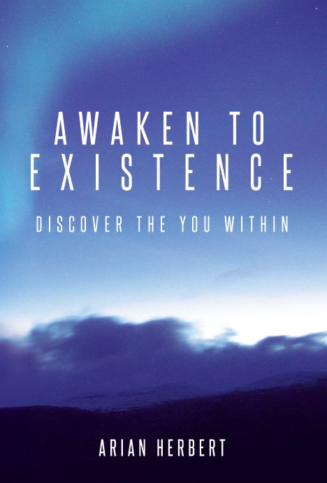 AWAKEN TO EXISTENCE: DISCOVER THE YOU WITHIN -
