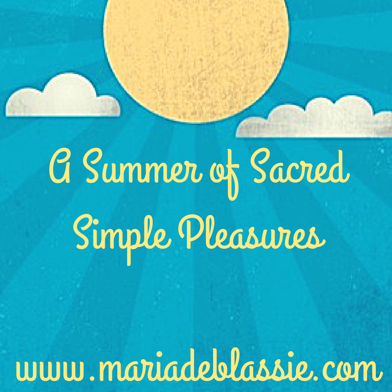 A Summer of Sacred Simple Pleasures