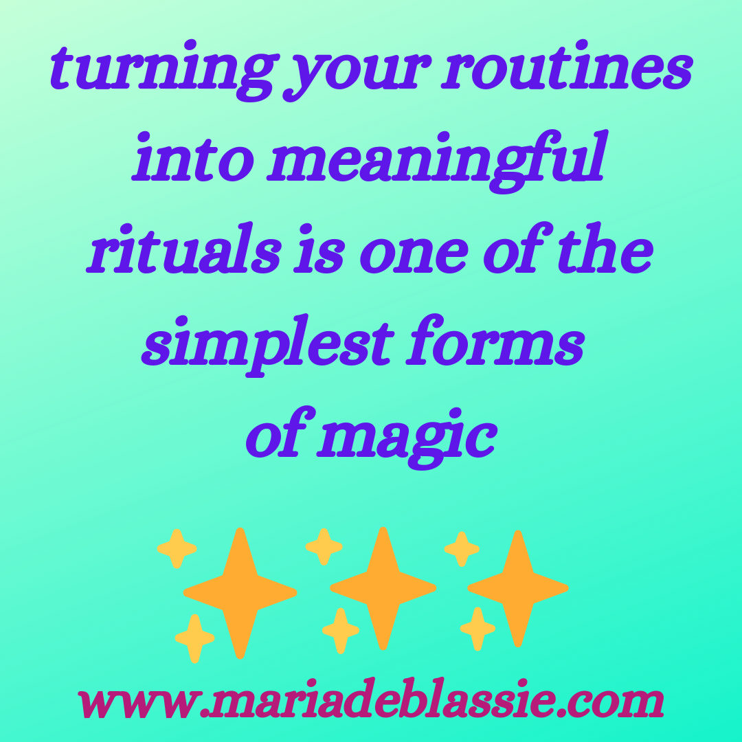 turning your routines into meaningful rituals is one of the simplest forms of magic.png