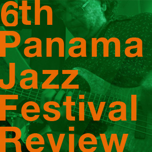 6th Panama Jazz Festival Review