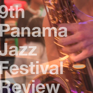 9th Panama Jazz Festival Review
