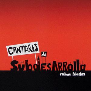 Rubén Blades - Cantares del Subdesarrollo