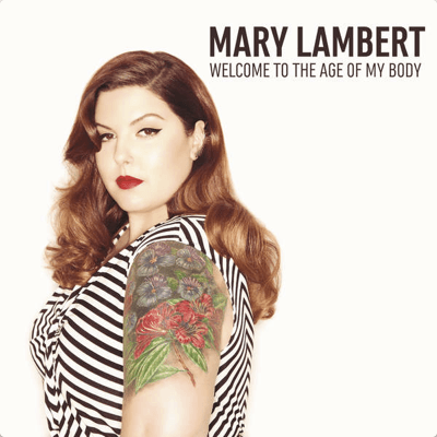 Mary Lambert-Welcome To The Age of My Body.png