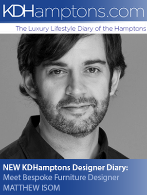 KDHamptons.com   July 8, 2013 — NEW KDHamptons Designer Diary: Meet Bespoke Furniture Designer MATTHEW ISOM —  view article
