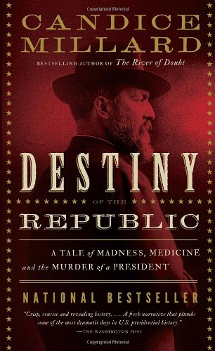 Destiny of the Republic - A Tale of Madness, Medicine and the Murder of a President