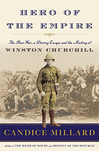 Hero of the Empire - The Boer War, a Daring Escape and the Making of Winston Churchill