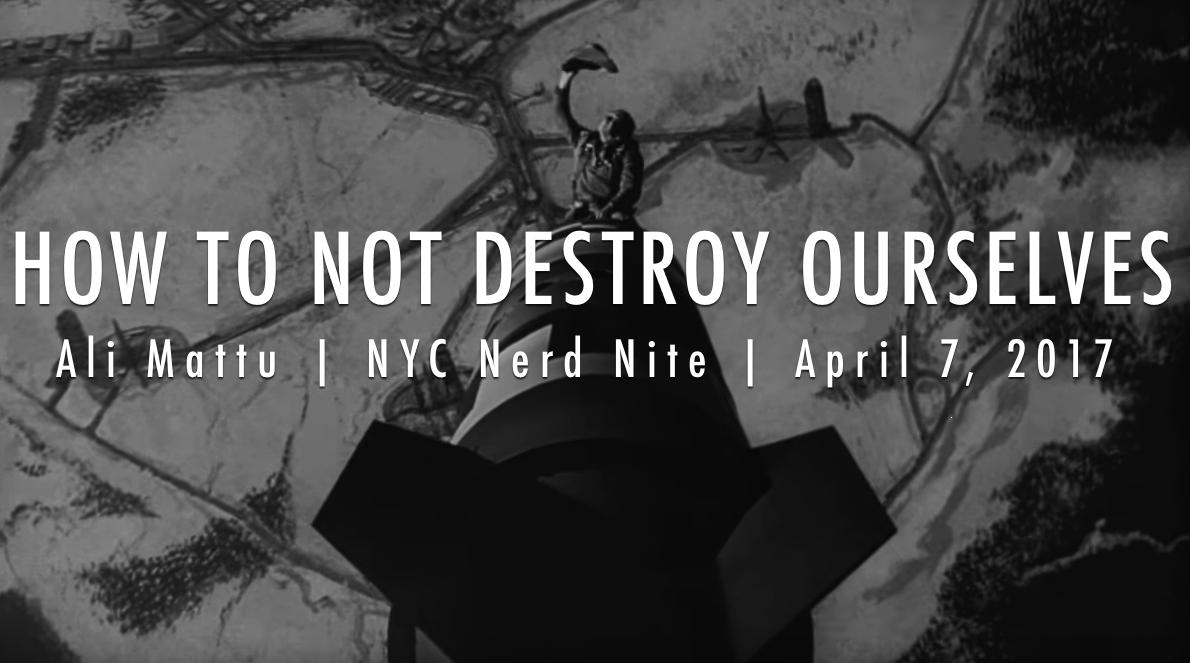 Ali Mattu, New York Nerd Nite, How to not destroy ourselves