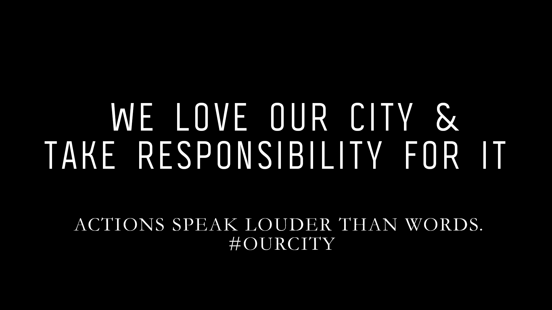 ACTIONS SPEAK LOUDER THAN WORDS.    #OURCITY