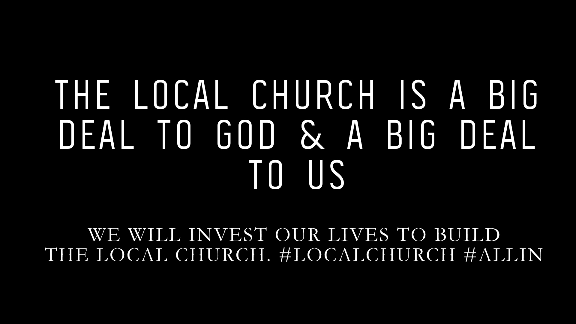 WE WILL INVEST OUR LIVES TO BUILD THE LOCAL CHURCH.    #LOCALCHURCH #ALLIN