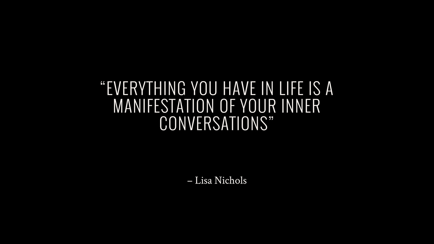 Everything you have in life is a manifestation of your inner conversations — Lisa Nichols