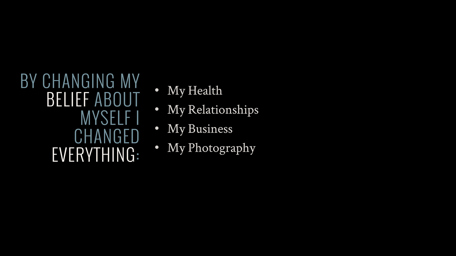 By changing my belief about myself I changed everything: health; relationships; business; photography.