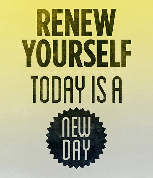 renew-yourself-today-is-a-new-day_large.jpg