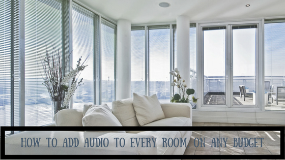 How To Add Audio To Every Room, On Any Budget.png