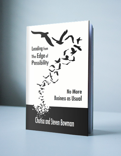 No More Business As Usual Leading from The Edge of Possibility by Chutisa Bowman and Steven Bowman