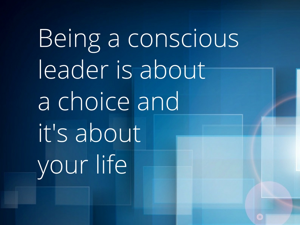 How being a conscious leader will uplift your life