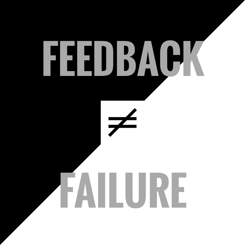 Feedback does not equate failure.